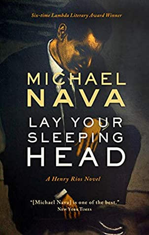 Lay Your Sleeping Head Henry Rios 1 By Michael Nava