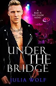 Under The Bridge (Blue is the Color, #4)