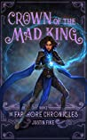 Crown Of The Mad King: The Farshore Chronicles, Book 3
