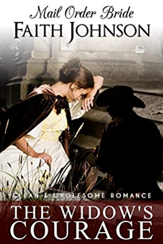 Mail Order Bride: The Widow's Courage: Clean and Wholesome Western Historical Romance