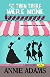 So Then There Were None: a Tale of Ten Little Bridesmaids (Flower Shop Mystery, #5)