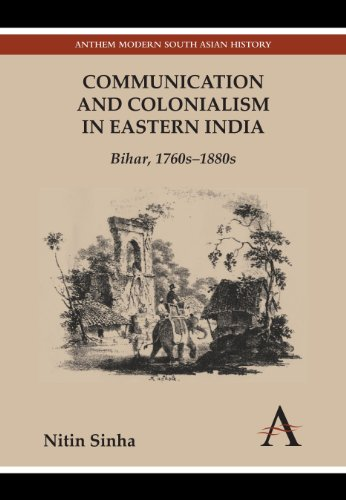 Communication and Colonialism in Eastern India- Bihar, 1760s-1880s (Anthem Modern South Asian History)