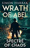 Spectre of Chaos: A Frederich Abel Action Thriller (Wrath of Abel Book 2)