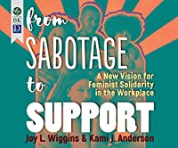 From Sabotage to Support: A New Vision for Feminist Solidarity in the Workplace