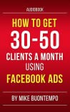 How to get 30-50 Clients a Month using Facebook Ads