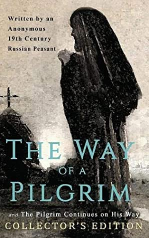 The Way of a Pilgrim and The Pilgrim Continues on His Way: Collector's Edition