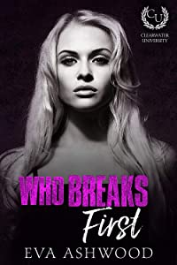 Who Breaks First (Clearwater University, #1)