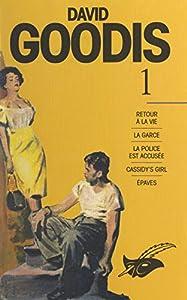 David Goodis (1): Retour à la vie. La garce. La police est accusée. Cassidy's girl. Épaves