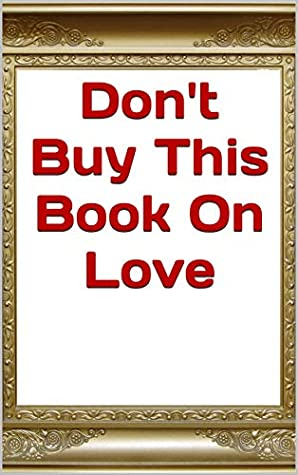 Don't Buy This Book on Love: Secrets (Similar to Mark Levin, Howard Stern, David McCullough, Michelle Obama,)