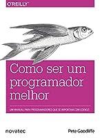 Como ser um programador melhor: Um manual para programadores que se importam com código