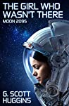 The Girl Who Wasn't There (Moon 2095 Book 1)