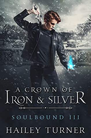 A Crown of Iron & Silver (Soulbound, #3)