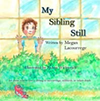 My Sibling Still: for those who've lost a sibling to miscarriage, stillbirth, and infant death