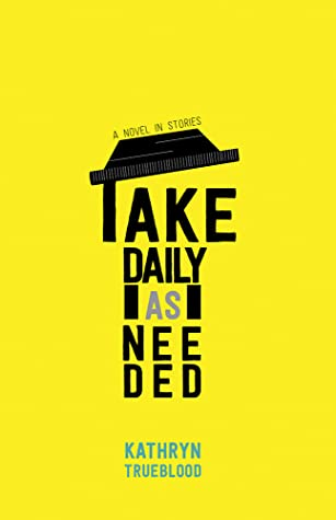Take Daily as Needed: A Novel in Stories