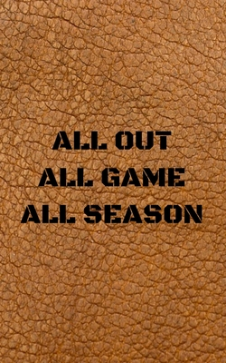 All Out All Game All Season: : Blank Journal and Football Notebook, Lined Pages, To Do List, Fanbook, Planning, Strategy and Skills, and Fantasy Football League