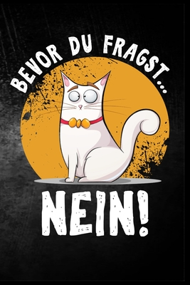 Bevor du fragst - nein!: Katze Provokation Katzenhalter Kater Spa� Geschenk (6x9) punktraster Notizbuch zum Reinschreiben