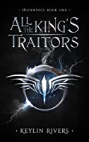All the King's Traitors (Highwings, #1)