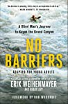 No Barriers (The Young Adult Adaptation): A Blind Man's Journey to Kayak the Grand Canyon