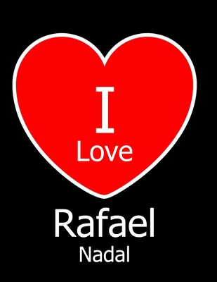 I Love Rafael Nadal Large Black Notebook Journal For Writing 100 Pages Rafael Nadal Gift For Girls Boys Women And Men By Not A Book