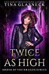 Twice As High (Order of the Dragon, #2)