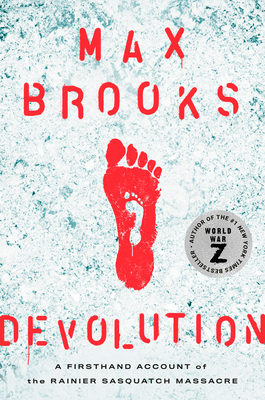 Devolution: A Firsthand Account of the Rainier Sasquatch Massacre by Max Brooks
