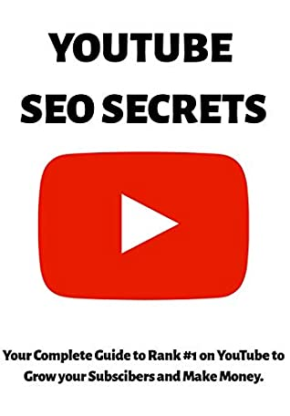 YouTube SEO Secrets: Your Complete Guide to Rank #1 with YouTube secrets to SEO, Grow your Subscibers and Making Money with YouTube Marketing as a Video Influencer in 2019