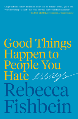 Good Things Happen to People You Hate by Rebecca Fishbein