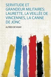 Servitude Et Grandeur Militaires: Laurette, La Veill�e De Vincennes, La Canne De Jonc