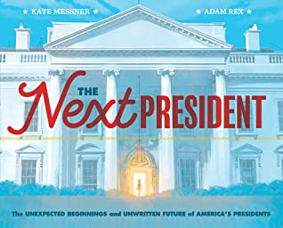 The Next President: The Unexpected Beginnings and Unwritten Future of America's Presidents