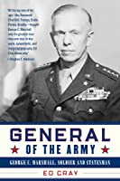 General of the Army: George C. Marshall, Soldier and Statesman