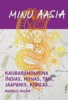 Minu Aasia. Kaubarändurina Indias, Hiinas, Tais, Jaapanis, Koreas... (Minu..., #126)