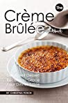 The Creme Brulee Cookbook by Christina Tosch