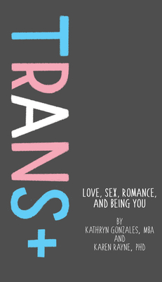 Trans+: Love, Sex, Romance, and Being You