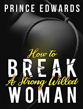 How to Break a Strong Willed Women