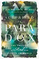 Surprised by Paradox: The Promise of and in an Either-Or World