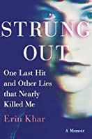 Strung Out: One Last Hit and Other Lies that Nearly Killed Me