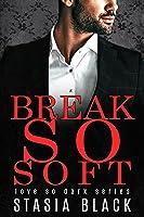 Break So Soft (Love so Dark #2)