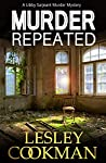 Murder Repeated: A cozy mystery novel set in the village of Steeple Martin (A Libby Sarjeant Murder Mystery Series Book 20)