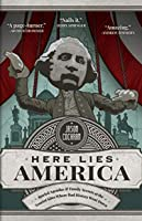 Here Lies America: Buried Agendas & Family Secrets at the Tourist Sites Where Bad History Went Down