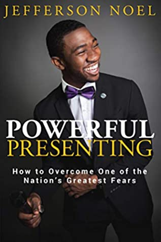 Powerful Presenting: How to Overcome One of the Nation's Greatest Fears