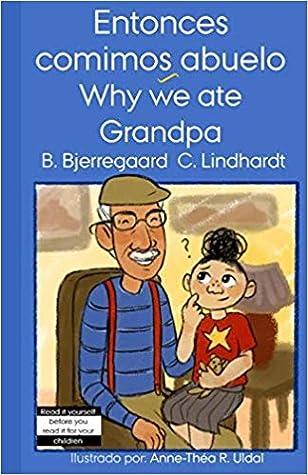 Entonces comimos abuelo/Why we ate Grandpa: A story for bilingual children/Una historia para ni�os biling�es