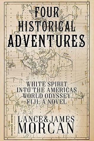 Four Historical Adventures (White Spirit / Into the Americas / World Odyssey / Fiji: A Novel)