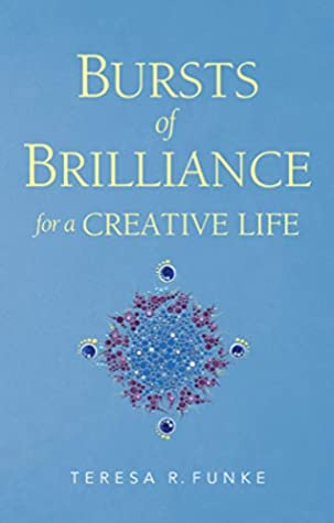 Bursts of Brilliance for a Creative Life