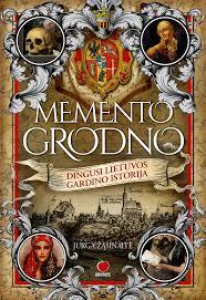 MEMENTO GRODNO: dingusi Lietuvos Gardino istorija