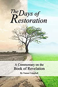 The Days of Restoration: A Commentary on the Book of Revelation