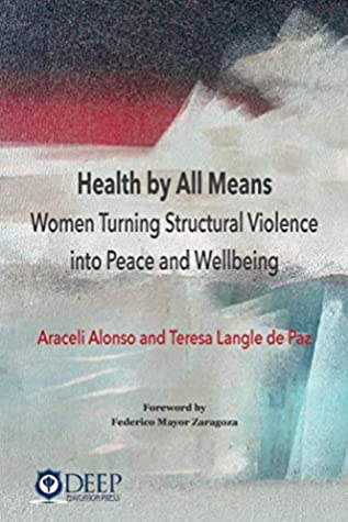 Health by All Means: Women turning structural violence into peace and wellbeing