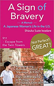 A Sign of Bravery: A Memoir: A Japanese Woman's Life in the U.S.