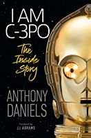 I Am C-3PO: The Inside Story