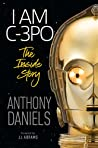 Book cover for I Am C-3PO - The Inside Story: Foreword by J.J. Abrams