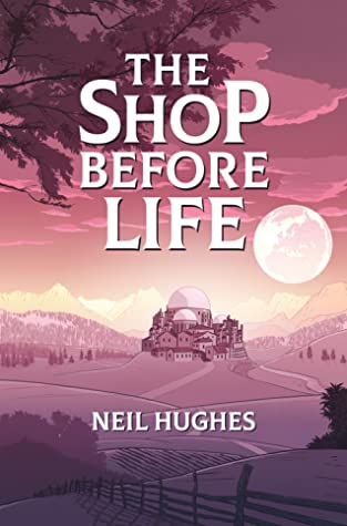The Shop Before Life by Neil Hughes